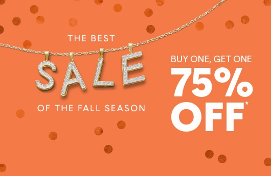 THE BEST SALE OF THE FALL SEASON. BUY ONE, GET ONE 75% OFF*
